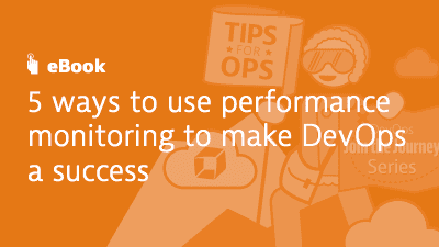 5 Ways to Use Performance Monitoring to Make DevOps a Success