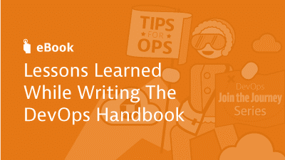 Lessons Learned While Writing the DevOps Handbook