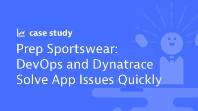 Prep Sportswear: DevOps and Dynatrace Solve App Issues Quickly