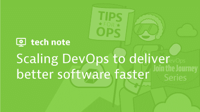 Scaling DevOps to Deliver Better Software Faster