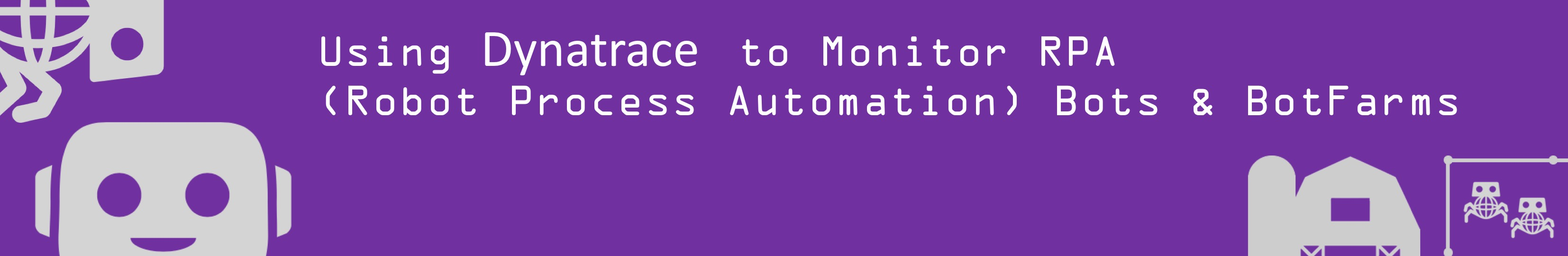 Using Dynatrace to Monitor RPA (Robotic Process Automation) Robots