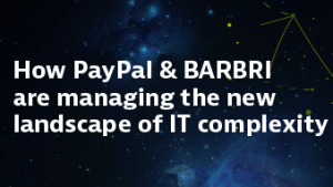 How PayPal & BARBRI are managing the new landscape of IT complexity